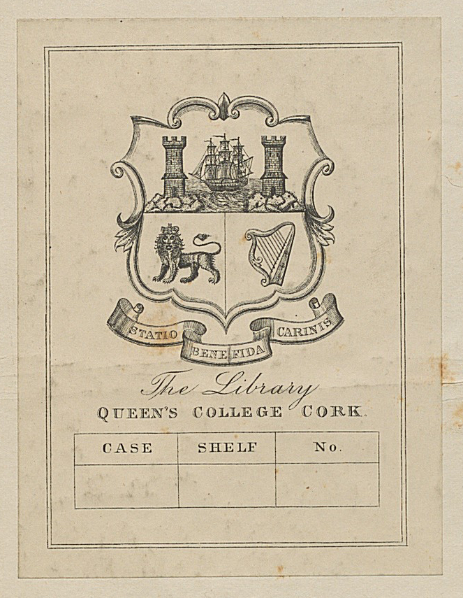 Bookplate for The Library, Queen's College Cork. There's a table with case, shelf and no. for bookcases in the Old Library in the North Wing on the Quad. The coat of arms shows Cork's coat of arms: a ship between two towers. This is over a lion on the left and a harp on the right. Underneath is the motto: Statio bene fida carinis.